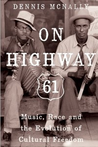 On Highway 61 ~ Music, Race and the Evolution of Cultural Freedom
